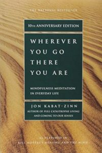Jon Kabat Zinn: Wherever you go, there you are: mindfulness meditation in everyday life, Hyperion, 1994